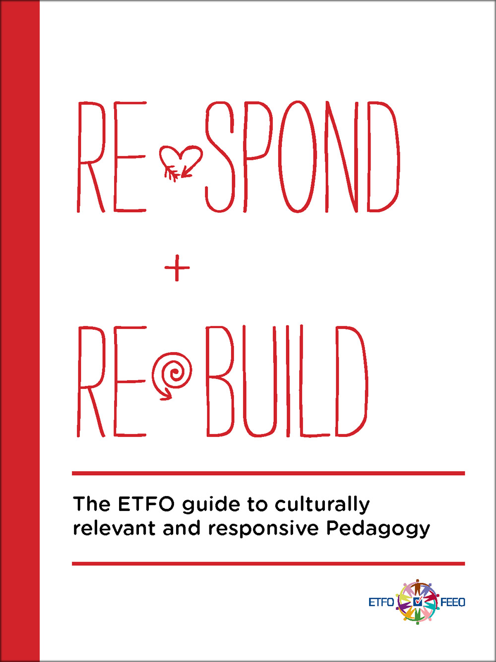 Cover: Respond and Rebuild - The ETFO Guide to Culturally Relevant and Responsive Pedagogy